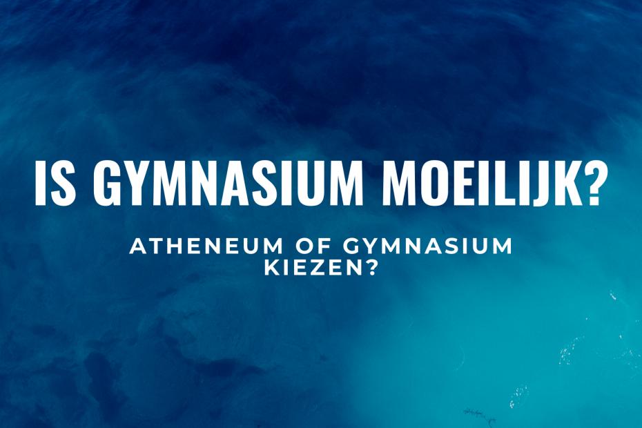 Is Gymnasium Moeilijk Atheneum of Gymnasium Kiezen Titel